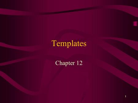 1 Templates Chapter 12. 2 What You Will Learn Using function templates to created a group of overloaded functions Using class templates to create a group.