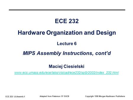 ECE 232 L6.Assemb.1 Adapted from Patterson 97 ©UCBCopyright 1998 Morgan Kaufmann Publishers ECE 232 Hardware Organization and Design Lecture 6 MIPS Assembly.