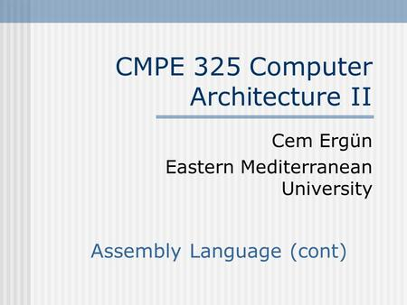 CMPE 325 Computer Architecture II Cem Ergün Eastern Mediterranean University Assembly Language (cont)