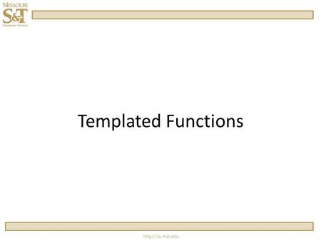 Templated Functions.  Overloading vs Templating  Overloaded functions allow multiple functions with the same name.