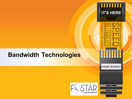 IT'S HERE Bandwidth Technologies. Agenda Technologies for Bandwidth –Single Location DSL/Cable T1/Bonded T1 DS3/OC-N Ethernet Over Copper (EoC, EoFM)
