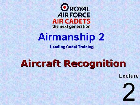 Aircraft Recognition Lecture Leading Cadet Training Airmanship 2 2.