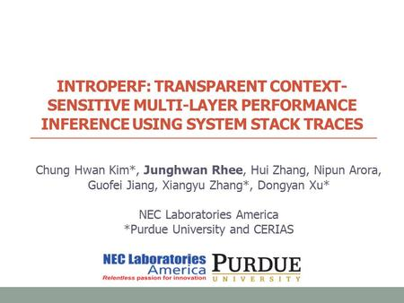 INTROPERF: TRANSPARENT CONTEXT- SENSITIVE MULTI-LAYER PERFORMANCE INFERENCE USING SYSTEM STACK TRACES Chung Hwan Kim*, Junghwan Rhee, Hui Zhang, Nipun.