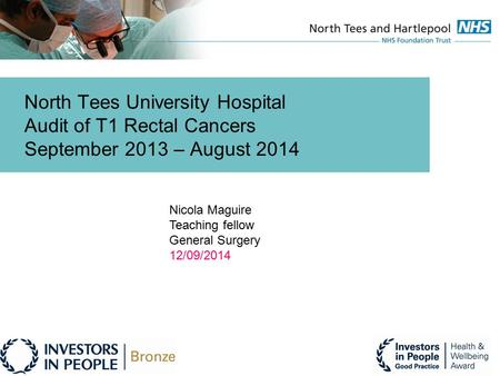 North Tees University Hospital Audit of T1 Rectal Cancers September 2013 – August 2014 Nicola Maguire Teaching fellow General Surgery 12/09/2014.
