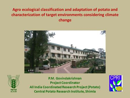 P.M. Govindakrishnan Project Coordinator All India Coordinated Research Project (Potato) Central Potato Research Institute, Shimla Agro ecological classification.