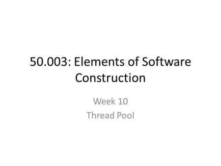 50.003: Elements of Software Construction Week 10 Thread Pool.