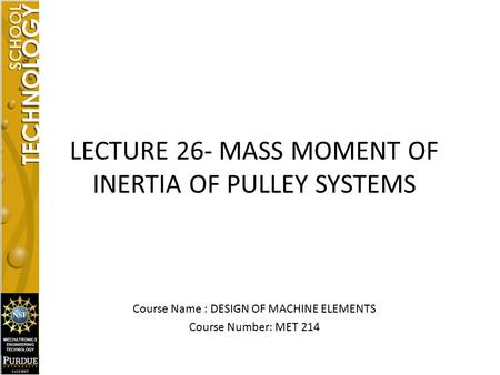 LECTURE 26- MASS MOMENT OF INERTIA OF PULLEY SYSTEMS