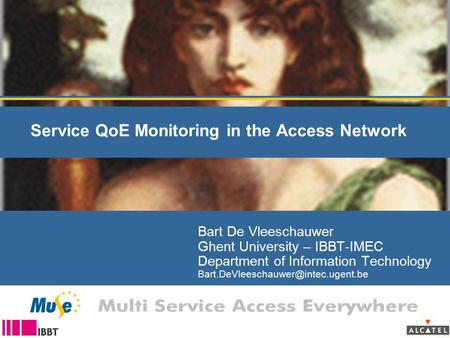 Service QoE Monitoring in the Access Network Bart De Vleeschauwer Ghent University – IBBT-IMEC Department of Information Technology