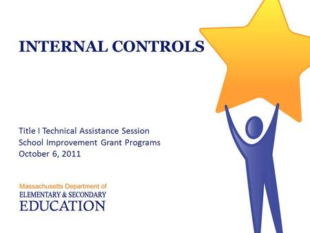 INTERNAL CONTROLS Title I Technical Assistance Session School Improvement Grant Programs October 6, 2011.