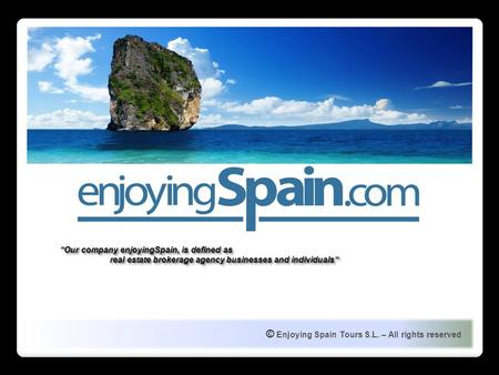 "© Enjoying Spain Tours S.L. – All rights reserved ""Our company enjoyingSpain, is defined as real estate brokerage agency businesses and individuals"" ""Our."