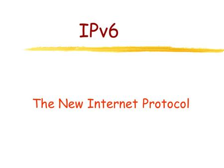 IPv6 The New Internet Protocol Outline zThe Protocol (new ICMP) zAddressing and Routing (provider addressing) zAutoconfiguration zSecurity zSupport of.