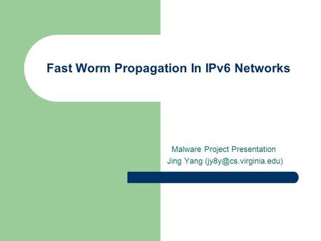 Fast Worm Propagation In IPv6 Networks Malware Project Presentation Jing Yang