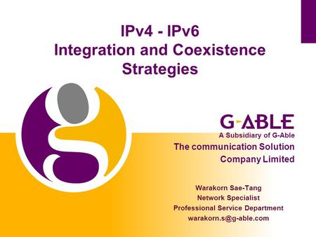 IPv4 - IPv6 Integration and Coexistence Strategies Warakorn Sae-Tang Network Specialist Professional Service Department A Subsidiary.