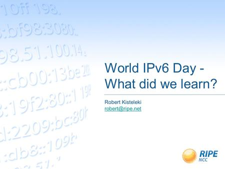 World IPv6 Day - What did we learn? Robert Kisteleki