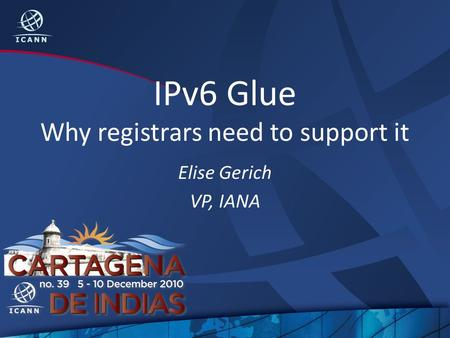 IPv6 Glue Why registrars need to support it Elise Gerich VP, IANA.
