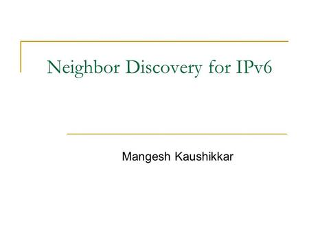 Neighbor Discovery for IPv6 Mangesh Kaushikkar. Overview Introduction Terminology Protocol Overview Message Formats Conceptual Model of a Host.