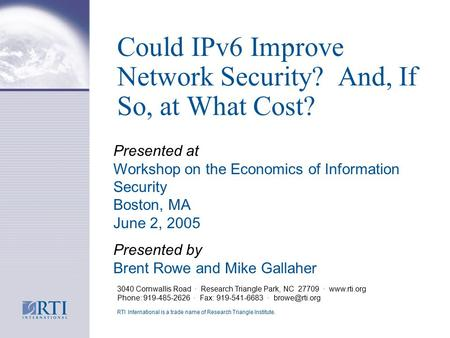 Could IPv6 Improve Network Security? And, If So, at What Cost? 3040 Cornwallis Road · Research Triangle Park, NC 27709 · www.rti.org Phone: 919-485-2626.