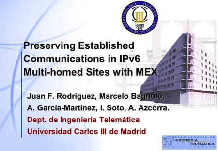 Preserving Established Communications in IPv6 Multi-homed Sites with MEX Juan F. Rodríguez, Marcelo Bagnulo, A. García-Martínez, I. Soto, A. Azcorra. Dept.