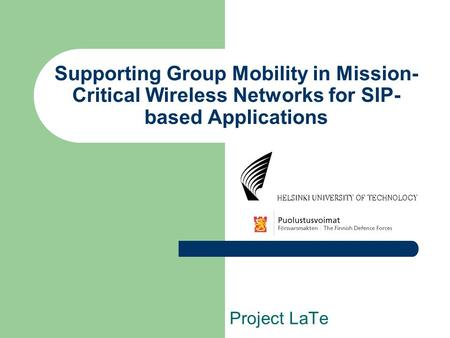 Supporting Group Mobility in Mission- Critical Wireless Networks for SIP- based Applications Project LaTe.