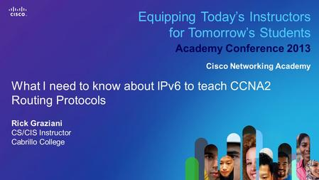1 © 2013 Cisco Systems, Inc. All rights reserved. Cisco confidential. Cisco Networking Academy, US/Canada Equipping Today's Instructors for Tomorrow's.