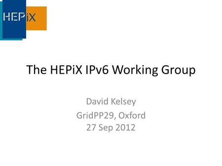 The HEPiX IPv6 Working Group David Kelsey GridPP29, Oxford 27 Sep 2012.