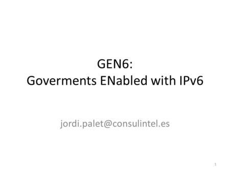 GEN6: Goverments ENabled with IPv6 1.
