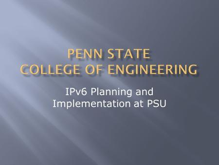 IPv6 Planning and Implementation at PSU.  1986 – PSU gets Class B network (128.118.0.0) & 5 Class C networks 192.5.157-.161  1988 – Department of Computer.