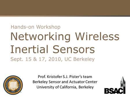 Prof. Kristofer S.J. Pister's team Berkeley Sensor and Actuator Center University of California, Berkeley.