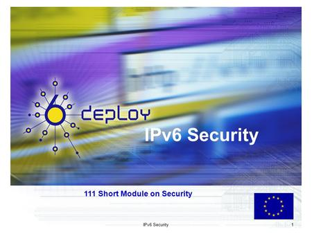 IPv6 Security 1 111 Short Module on Security. 2 Copy …Rights This slide set is the ownership of the 6DEPLOY project via its partners The Powerpoint version.
