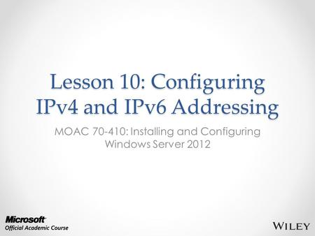 Lesson 10: Configuring IPv4 and IPv6 Addressing