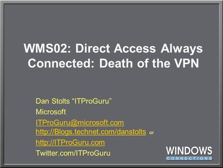 "WMS02: Direct Access Always Connected: Death of the VPN Dan Stolts ""ITProGuru"" Microsoft"