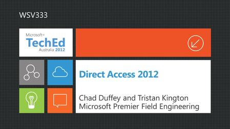 Direct Access 2012 Chad Duffey and Tristan Kington Microsoft Premier Field Engineering WSV333.