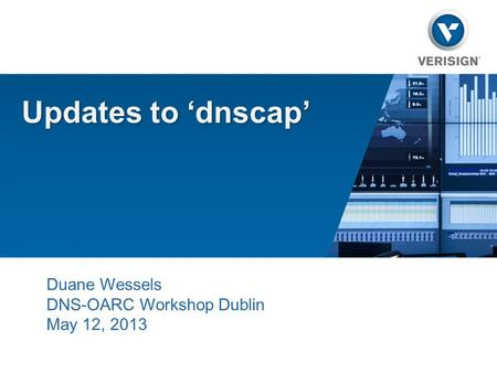 Updates to 'dnscap' Duane Wessels DNS-OARC Workshop Dublin May 12, 2013.