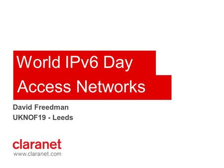 World IPv6 Day David Freedman UKNOF19 - Leeds Access Networks.