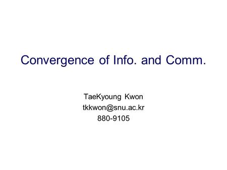 Convergence of Info. and Comm. TaeKyoung Kwon 880-9105.