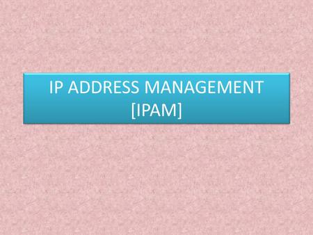 IP ADDRESS MANAGEMENT [IPAM]