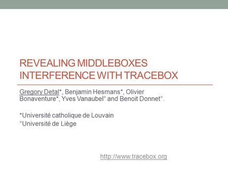 REVEALING MIDDLEBOXES INTERFERENCE WITH TRACEBOX Gregory Detal*, Benjamin Hesmans*, Olivier Bonaventure*, Yves Vanaubel° and Benoit Donnet°. *Université.