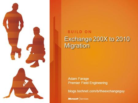 Exchange 200X to 2010 Migration Adam Farage Premier Field Engineering blogs.technet.com/b/theexchangeguy.