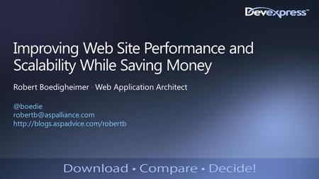 Improving Web Site Performance and Scalability While Saving Money Robert Boedigheimer ∙ Web Application