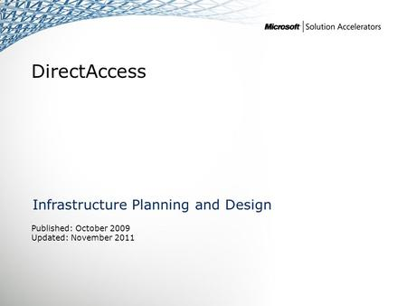 DirectAccess Infrastructure Planning and Design Published: October 2009 Updated: November 2011.