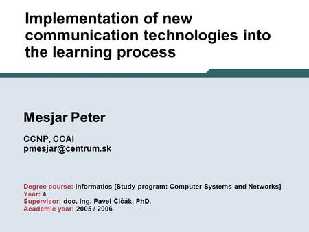 Mesjar Peter CCNP, CCAI Degree course: Informatics [Study program: Computer Systems and Networks] Year: 4 Supervisor: doc. Ing. Pavel.
