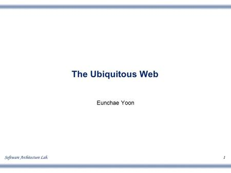 1 The Ubiquitous Web Eunchae Yoon. School of Engineering, Eunchae Yoon 2 Contents What is Ubiquitous computing? What is Ubiquitous Web? Ubiquitous computing.