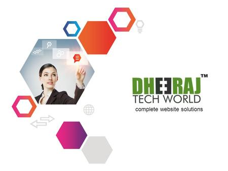 Complete website solutions. About us Dedicated Professionals, Love to Serve We (DheerajTechWorld) launched Web Hosting Services with Web Development Services.