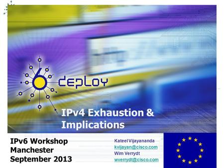 IPv4 Exhaustion & Implications IPv6 Workshop Manchester September 2013 Kateel Vijayananda Wim Verrydt