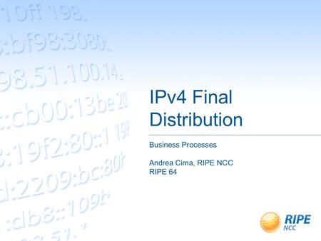 IPv4 Final Distribution Business Processes Andrea Cima, RIPE NCC RIPE 64.
