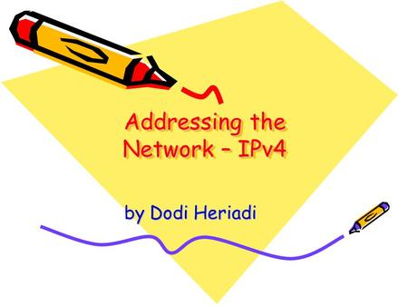 Addressing the Network – IPv4 by Dodi Heriadi. IP Addressing Structure Describe the dotted decimal structure of a binary IP address and label its parts.