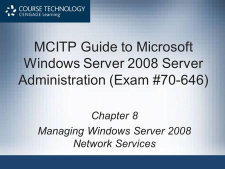 MCITP Guide to Microsoft Windows Server 2008 Server Administration (Exam #70-646) Chapter 8 Managing Windows Server 2008 Network Services.