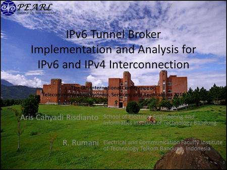 National Chi Nan University IPv6 Tunnel Broker Implementation and Analysis for IPv6 and IPv4 Interconnection Aris Cahyadi Risdianto R. Rumani 1 School.