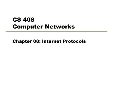 CS 408 Computer Networks Chapter 08: Internet Protocols.