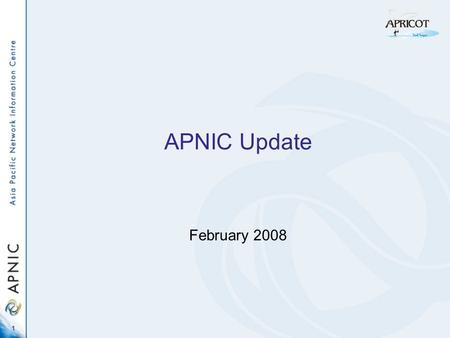 1 APNIC Update February 2008. 2 Current topics IPv4 consumption IPv6 transition NRO and ICANN/ASO matters Secretariat structure APNIC 25.